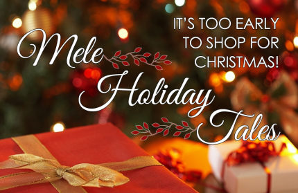 Mele Holiday Tales: It's Too Early to Shop for Christmas!