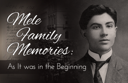 Mele Family Memories: As It was in the Beginning